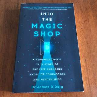 Into the Magic Shop: - A Neurosurgeon's True Story of the Life-Changing Magic of Compassion and Mindfulness