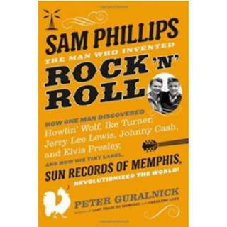 Sam Phillips: The Man Who Invented Rock 'n' Roll *Ebook* Elvis Presley Johnny Cash