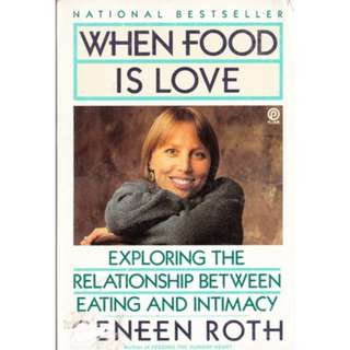 WHEN FOOD IS LOVE Geneen Roth