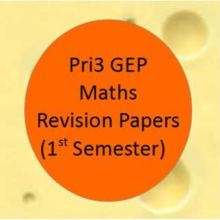 Pri 3 GEP Maths Revision Papers (for 1st Semester)