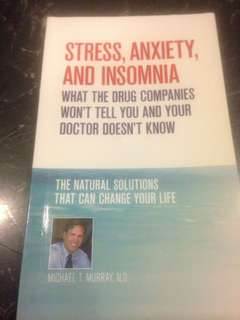 Stress, Anxiety and Insomnia - what the drug companies won't tell you and your doctor doesn't know (The natural solutions that can change your Life) by Dr Michael Murray