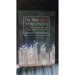 The New Asian Hemisphere - The irresistable Shift of Global Power to the East by Kishore Mahbuhani