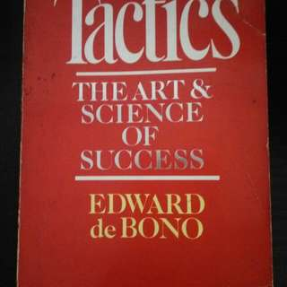 Tactics. The Art & Science of Success. Edward de Bono.
