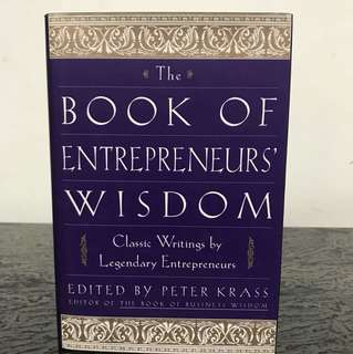 The book of entrepreneur's wisdom classic writings by legendary entrepreneurs edited by Peter krass