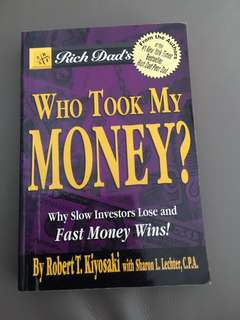 Rich Dad's Who Took My Money? By Robert T Kiyosaki With Sharon L. Lechter, C.P.A