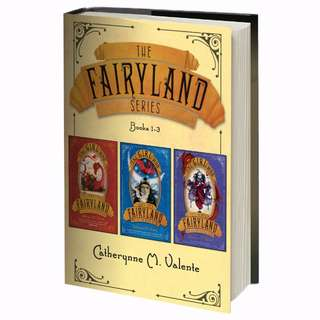 The Fairyland Series (Books 1-3) by Catherynne M. Valente