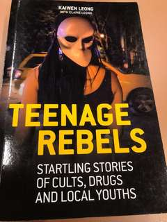 Teenage Rebels - Startling Stories of Cults, Drugs and Local Youths by Kaiwen Leong with Elaine Leong