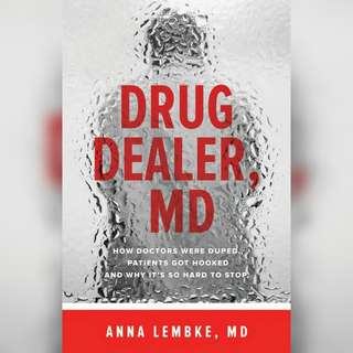 Drug Dealer, MD: How Doctors Were Duped, Patients Got Hooked, and Why It's So Hard to Stop by Anna Lembke