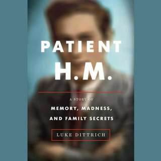 Patient H.M.: A Story of Memory, Madness, and Family Secrets by Luke Dittrich, George Newbern (Narrator)