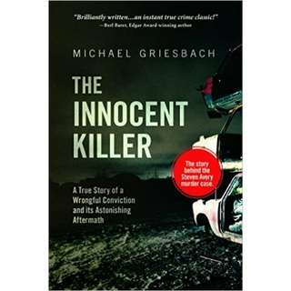 The Innocent Killer: A True Story of a Wrongful Conviction and Its Astonishing Aftermath by Michael Griesbach