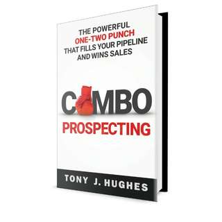 Combo Prospecting: The Powerful One-Two Punch That Fills Your Pipeline and Wins Sales by Tony J Hughes