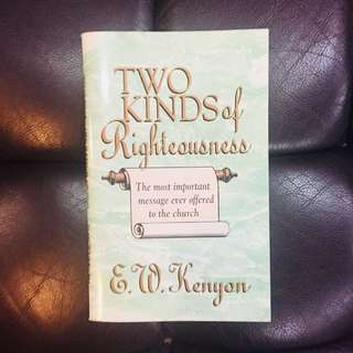Two Kinds of Righteousness by E W Kenyon