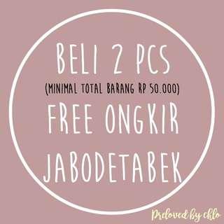PROMO Beli 2 pcs barang (minimal totalnya 50rb) FREE ONGKIR JABODETABEK
