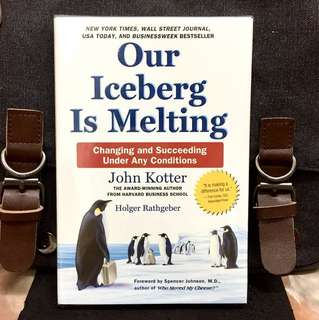 《New Book Condition + Hardcover Edition + The Award-Winning Author From Harvard Business School》John Kotter - OUR ICEBERG IS MELTING : Changing and Succeeding Under Any Conditions