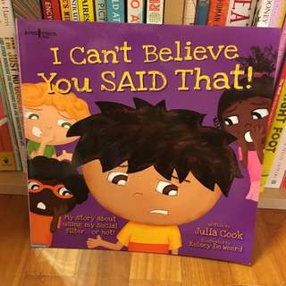 I Can't Believe You Said That! By Julia Cook