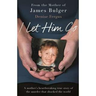 I Let Him Go: From the mother of James Bulger by Denise Fergus