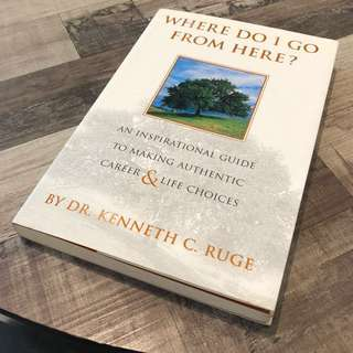 Where do I go from here? ~ Dr. Kenneth C. Ruge