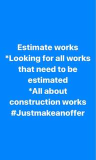 All works related to construction that need to be estimated