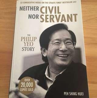 Neithr Civil nor Servant: The Philip Yeo Story