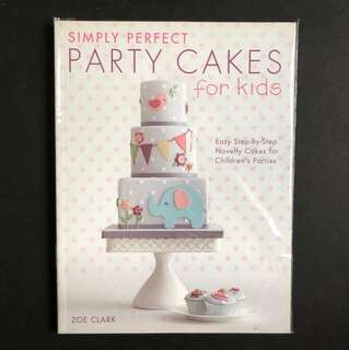 Zoe Clark | Simple Perfect Party Cakes for Kids