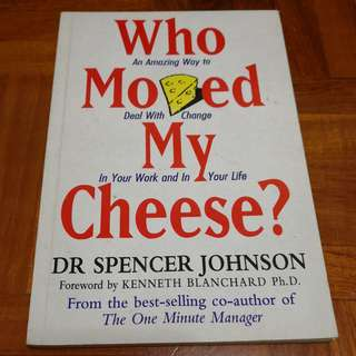 Dr Spencer Johnson - Who Moved My Cheese