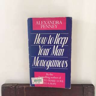 How To Keep Your Man Monogamous by Alexandra Penney