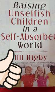 RAISING UNSELFISH CHILDREN IN A SELF ABSORBED WORLD