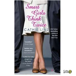 CATHIE LINZ BESTSELLER NOVEL: SMART GIRLS THINK TWICE