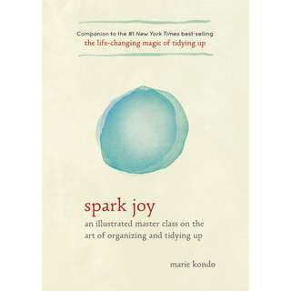 Spark Joy: An Illustrated Master Class on the Art of Organizing and Tidying Up (Marie Kondō)