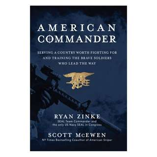 American Commander: Serving a Country Worth Fighting For and Training the Brave Soldiers Who Lead the Way by Ryan Zinke, Scott McEwen