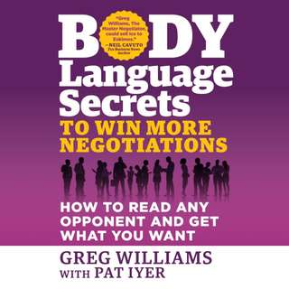 Body Language Secrets to Win More Negotiations by Greg Williams, Pat Iyer