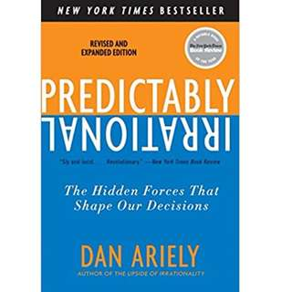 Predictably Irrational, Revised and Expanded Edition: The Hidden Forces That Shape Our Decisions: Dr. Dan Ariely