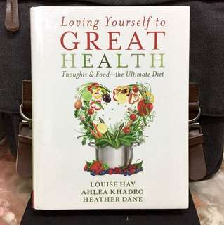 《Bran-New + Hardcover Edition + A Complete guide to Attain Good Health》Louise Hay- LOVING YOURSELF TO GREAT HEALTH : Thoughts & Food--The Ultimate Diet