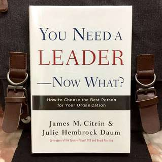 # Highly Recommended《New Book Condition + Hardcover Edition + Deckle Edge》YOU NEED A LEADER--NOW WHAT? : How to Choose the Best Person for Your Organization