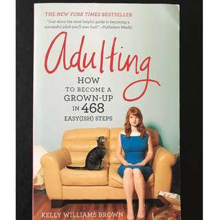 Adulting How to Become a Grown Up in 468 Easy(ish) Steps