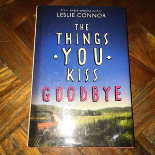The Things You Kiss Goodbye by Leslie Connor (Hardcover)