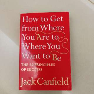 How to Get from Where You Are to Where You Want to Be -Jack Canfield
