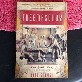 FREEMASONRY: RITUALS, SYMBOLS & HISTORY OF THE SECRET SOCIETY by Mark Stavish