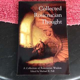 COLLECTED ROSICRUCIAN THOUGHT: A COLLECTION OF ROSICRUCIAN WISDOM by Michael R. Poll (ed)