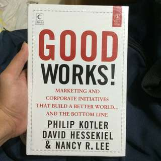 Good Works! Marketing & Corporate Initiatives that Build a Better World...and the Bottom Line (by Philip Kotler David Hessekiel & Nancy R.Lee)