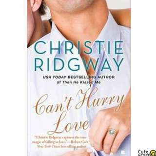 CHRISTIE RIDWAY BESTSELLER NOVEL: CAN'T HURRY LOVE