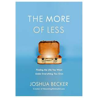 The More of Less: Finding the Life You Want Under Everything You Own Kindle Edition by Joshua Becker  (Author)