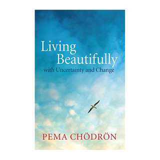 Living Beautifully: with Uncertainty and Change Kindle Edition by Pema Chodron  (Author)
