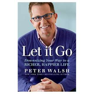 Let It Go: Downsizing Your Way to a Richer, Happier Life Kindle Edition by Peter Walsh  (Author)