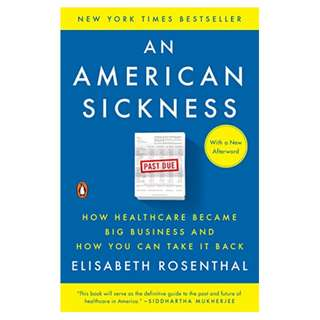 An American Sickness: How Healthcare Became Big Business and How You Can Take It Back Kindle Edition by Elisabeth Rosenthal  (Author)