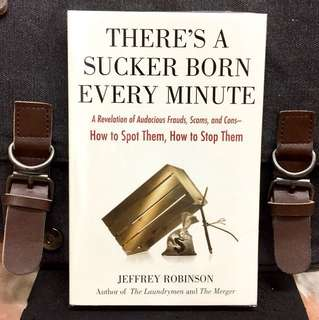 《New Book Condition + Examine The World Of Money Frauds and Scams》Jeffrey Robinson - THERE'S A SUCKER BORN EVERY MINUTE : A Revelation of Audacious Frauds, Scams, and Cons--How to Spot Them, How to Stop Them