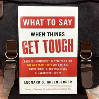 # Highly Recommended《Bran-New + Breakthrough When Anyone's Anger And Win Their Trust In Crises》WHAT TO SAY WHEN THINGS GET TOUGH : Business Communication Strategies for Winning People over When They're Angry, Worried and Supsicious of Everything