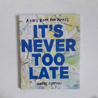 It's Never Too Late by Dallas Clayton