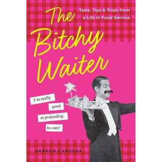 The Bitchy Waiter: Tales, Tips & Trials from a Life in Food Service (Darron Cardosa)