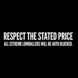 RESPECT THE STATED PRICE, ANY LOW BALLERS AS USUAL WILL BE BLOCKED!